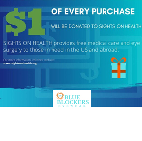 $1 of every purchase at Blue Blockers Eyewear will be donated to Sights on Health!
